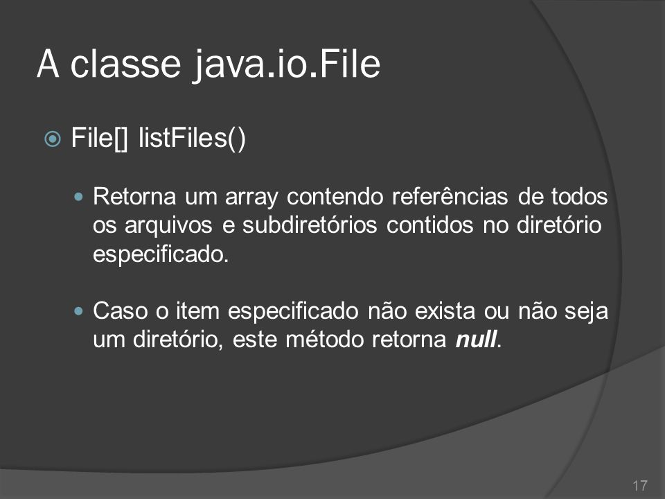 A classe java.io.File File[] listFiles()